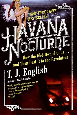 Havana Nocturne: How the Mob Owned Cuba…and Then Lost It to the Revolution Cover Image