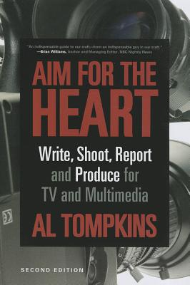 Aim for the Heart: Write, Shoot, Report and Produce for TV and Multimedia Cover Image