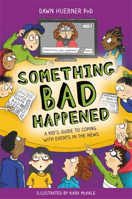 Something Bad Happened: A Kid's Guide to Coping with Events in the News Cover Image