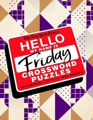 The New York Times Hello, My Name Is Friday: 50 Friday Crossword Puzzles Cover Image