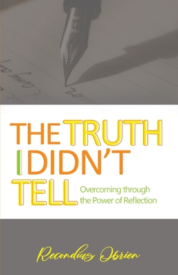 The Truth I didn't Tell: Overcoming Through The Power Of Reflection Cover Image