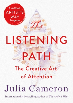 The Listening Path: The Creative Art of Attention (A 6-Week Artist's Way Program) Cover Image