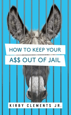 How to Keep Your A$$ Out of Jail Cover Image