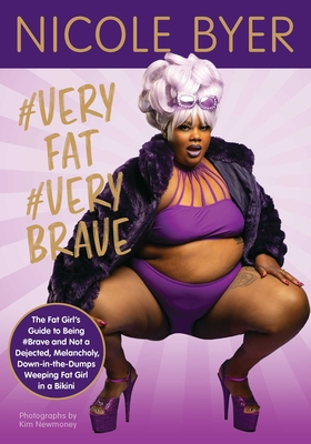 #VERYFAT #VERYBRAVE: The Fat Girl's Guide to Being #Brave and Not a Dejected, Melancholy, Down-in-the-Dumps Weeping Fat Girl in a Bikini Cover Image