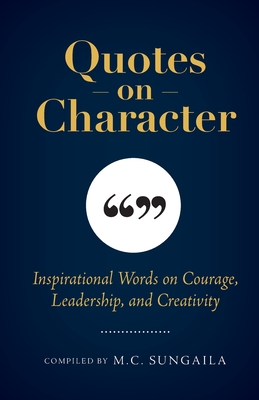 Quotes on Character: Inspirational Words on Courage, Leadership, and Creativity Cover Image