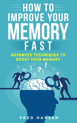 How To Improve Your Memory Fast: Advanced Techniques To Boost Your Memory Cover Image