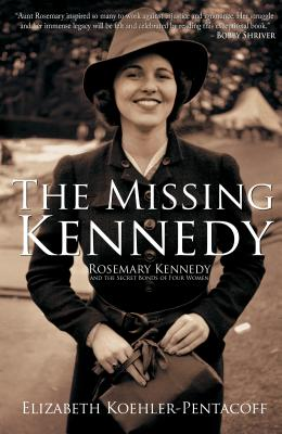 The Missing Kennedy: Rosemary Kennedy and the Secret Bonds of Four Women Cover Image