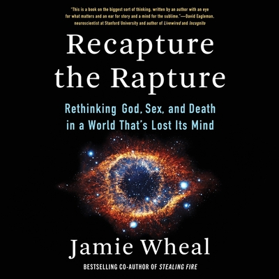 Recapture the Rapture: Rethinking God, Sex, and Death in a World That's Lost Its Mind Cover Image