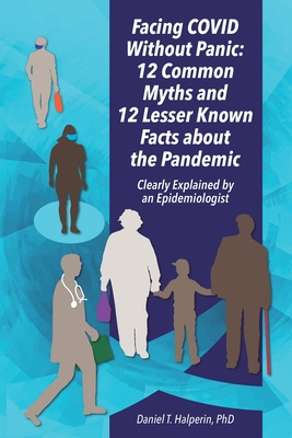 Facing COVID Without Panic: 12 Common Myths and 12 Lesser Known Facts about the Pandemic: Clearly Explained by an Epidemiologist Cover Image