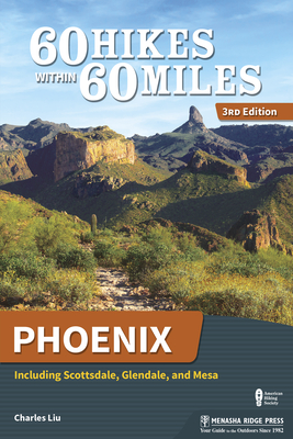 60 Hikes Within 60 Miles: Phoenix: Including Scottsdale, Glendale, and Mesa Cover Image