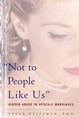 Not To People Like Us: Hidden Abuse In Upscale Marriages Cover Image