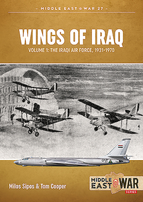 Wings of Iraq Volume 1: The Iraqi Air Force, 1931-1970 (Middle East@War) Cover Image