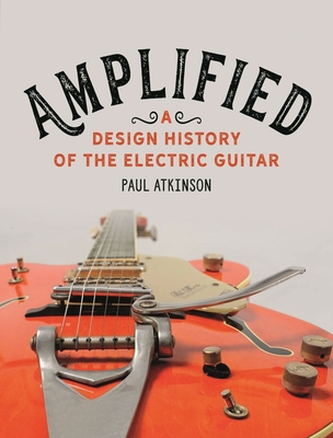 Amplified: A Design History of the Electric Guitar Cover Image