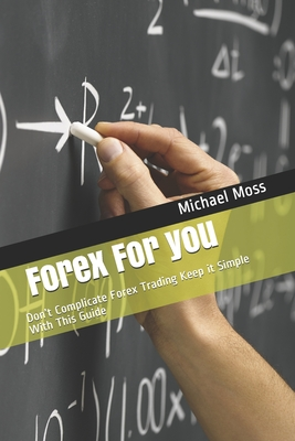 Forex For you: Don't Complicate Forex Trading Keep it Simple With This Guide Cover Image