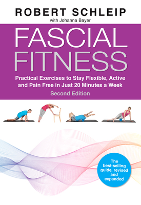 Fascial Fitness, Second Edition: Practical Exercises to Stay Flexible, Active and Pain Free in Just 20 Minutes a Week Cover Image