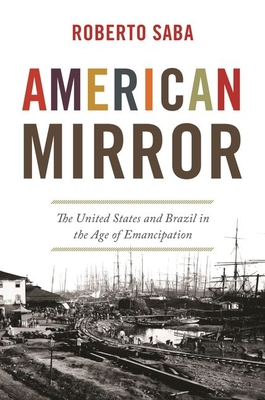American Mirror: The United States and Brazil in the Age of Emancipation Cover Image