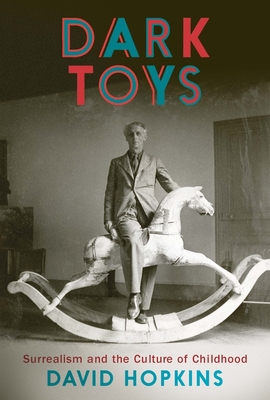Dark Toys: Surrealism and the Culture of Childhood Cover Image