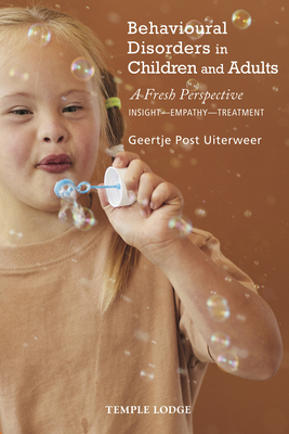 Behavioural Disorders in Children and Adults: A Fresh Perspective: Insight - Empathy - Treatment Cover Image