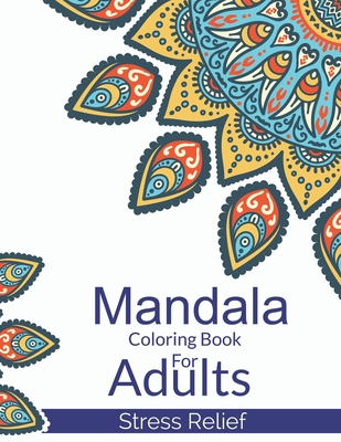 Mandala Coloring Book For Adults Stress Relief A Beautiful Adults Mandala Designs For Stress Relief Adult Mandala Coloring Pages For Meditation And Brookline Booksmith