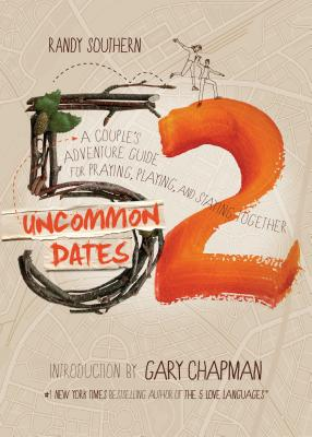 52 Uncommon Dates: A Couple's Adventure Guide for Praying, Playing, and Staying Together Cover Image