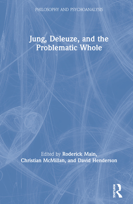 Jung, Deleuze, and the Problematic Whole (Philosophy and Psychoanalysis) Cover Image