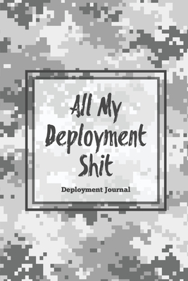All My Deployment Shit, Deployment Journal: Soldier Military Service Pages, For Writing, With Prompts, Deployed Memories, Write Ideas, Thoughts & Feel Cover Image
