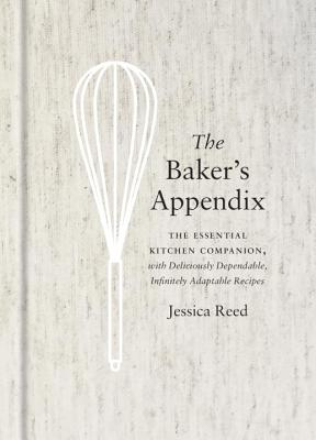 The Baker's Appendix: The Essential Kitchen Companion, with Deliciously Dependable, Infinitely Adaptable Recipes: A Baking Book Cover Image