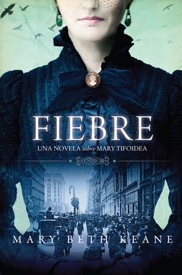 Fever \ Fiebre (Spanish edition): Una novela sobre Mary Tifoidea Cover Image