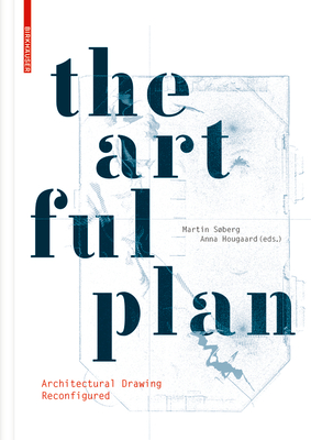 The Artful Plan: Architectural Drawing Reconfigured Cover Image