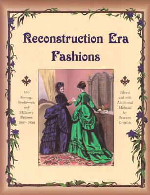 Reconstruction Era Fashions: 350 Sewing, Needlework, and Millinery Patterns 1867-1868 Cover Image