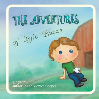 The Adventures of Little Lucas: A kind children's book about a boy makes for interesting reading before bedtime, kids book for boys and girls, age 3-5 Cover Image