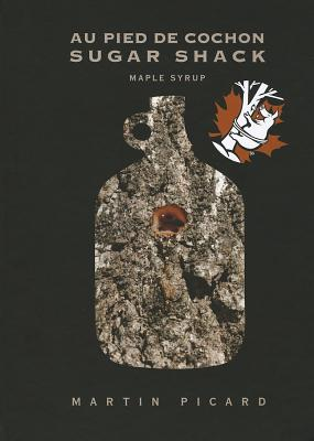 Sugar Shack: An Album from the Celebrated Au Pied de Cochon Cover Image