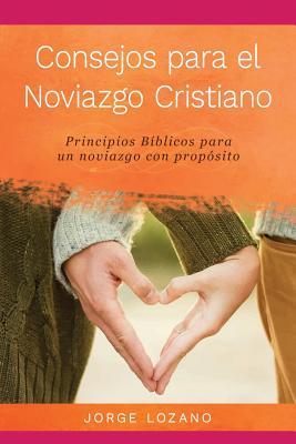 Consejos para el Noviazgo Cristiano: Principios Bíblicos para un Noviazgo con Propósito Cover Image