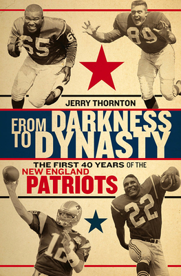 From Darkness to Dynasty: The First 40 Years of the New England Patriots image_path