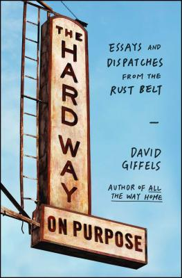 The Hard Way on Purpose: Essays and Dispatches from the Rust Belt Cover Image