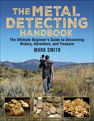Metal Detecting: The Ultimate Beginner's Guide to Uncovering History, Adventure, and Treasure Cover Image