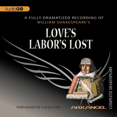 Love's Labor's Lost Lib/E (Arkangel Complete Shakespeare) Cover Image