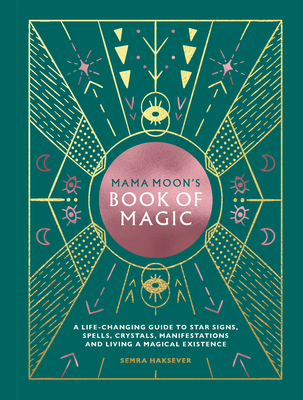 Mama Moon's Book of Magic: A Life-Changing Guide to Star Signs, Spells, Crystals, Manifestations and Living a Magical Existence Cover Image