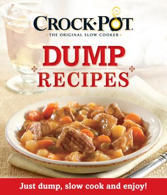 Crock-Pot Dump Recipes: Just Dump, Slow Cook and Enjoy! Cover Image