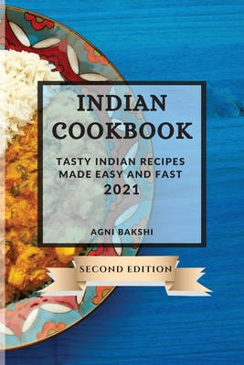 Indian Cookbook 2021 Second Edition: Tasty Indian Recipes Made Easy and Fast Cover Image
