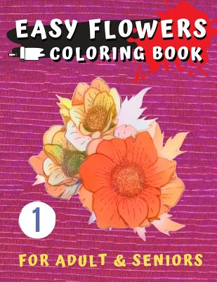 Easy Flowers Coloring Book for Seniors: Flower Coloring Book For Seniors In Large Print: Adult Activity Coloring Book with Fun, Easy, and Relaxing Col Cover Image