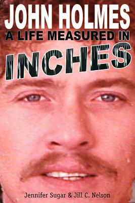 John Holmes: A Life Measured in Inches (Second Edition) Cover Image