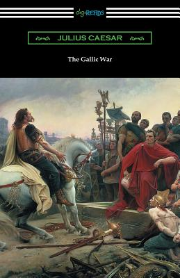 The Gallic War: (Translated by W. A. MacDevitte with an Introduction by Thomas De Quincey) Cover Image