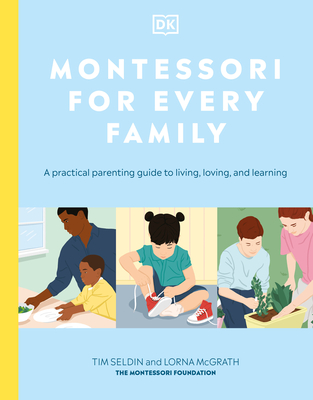 Montessori for Every Family: A Practical Parenting Guide to Living, Loving and Learning Cover Image
