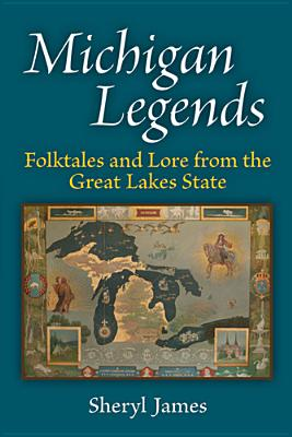 Michigan Legends: Folktales and Lore from the Great Lakes State Cover Image