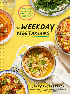 The Weekday Vegetarians: 100 Recipes and a Real-Life Plan for Eating Less Meat: A Cookbook Cover Image
