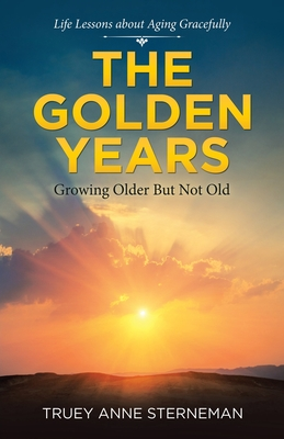 The Golden Years: Growing Older but Not Old Cover Image