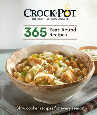 Crock-Pot 365 Year-Round Recipes: Slow Cooker Recipes for Every Season Cover Image