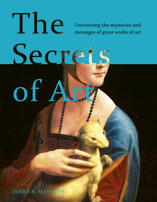 The Secrets of Art: Uncovering the mysteries and messages of great works of art Cover Image