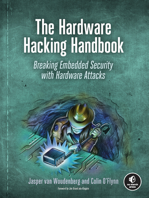 The Hardware Hacking Handbook: Breaking Embedded Security with Hardware Attacks Cover Image